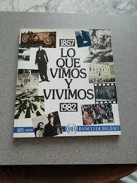 LO QUE VIMOS Y VIVIMOS 1857-1982